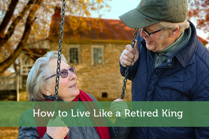 How to Live Like a Retired King