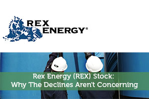 Rex Energy (REX) Stock: Why The Declines Aren't Concerning