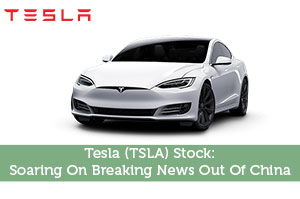 Tesla (TSLA) Stock: Soaring On Breaking News Out Of China
