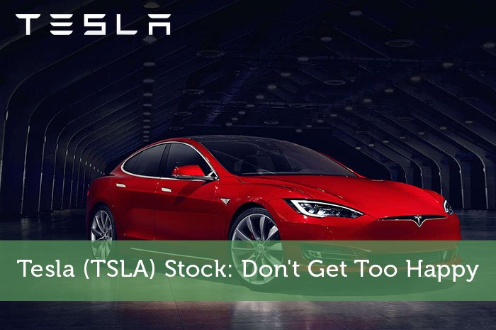 Tesla (TSLA) Stock: Don't Get Too Happy