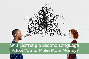 Will Learning a Second Language Allow You to Make More Money?