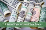 3 Better Ways to Spend Your Bonus