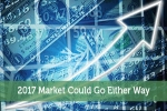 2017 Market Could Go Either Way