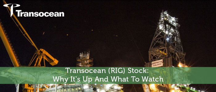 Transocean (RIG) Stock: Why It's Up And What To Watch