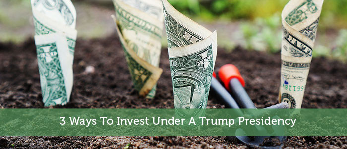 3 Ways To Invest Under A Trump Presidency