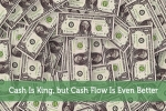 Cash Is King, but Cash Flow Is Even Better