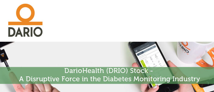 DarioHealth (DRIO) Stock - A Disruptive Force in the Diabetes Monitoring Industry