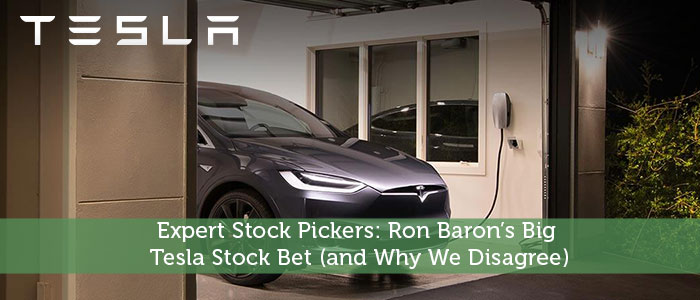 Expert Stock Pickers: Ron Baron's Big Tesla Stock Bet (and Why We Disagree)