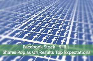 Facebook Stock | $FB | Shares Pop as Q4 Results Top Expectations