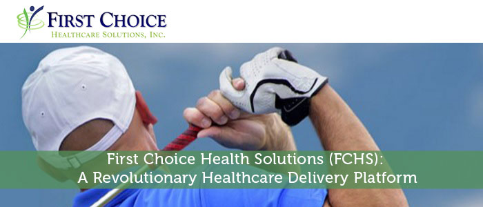 First Choice Health Solutions (FCHS): A Revolutionary Healthcare Delivery Platform