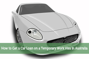 How to Get a Car Loan on a Temporary Work Visa in Australia