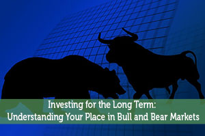 Investing for the Long Term: Understanding Your Place in Bull and Bear Markets