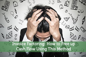 Invoice Factoring: How to Free up Cash Flow Using This Method