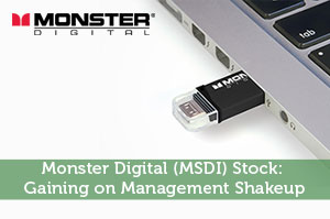 Monster Digital (MSDI) Stock: Gaining on Management Shakeup