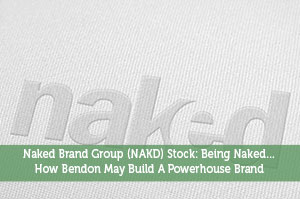 Naked Brand Group (NAKD) Stock: Being Naked…How Bendon May Build A Powerhouse Brand
