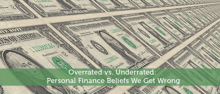 Overrated vs. Underrated: Personal Finance Beliefs We Get Wrong