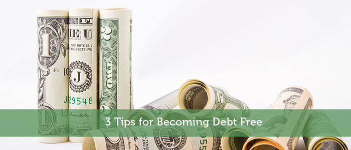 3 Tips for Becoming Debt Free