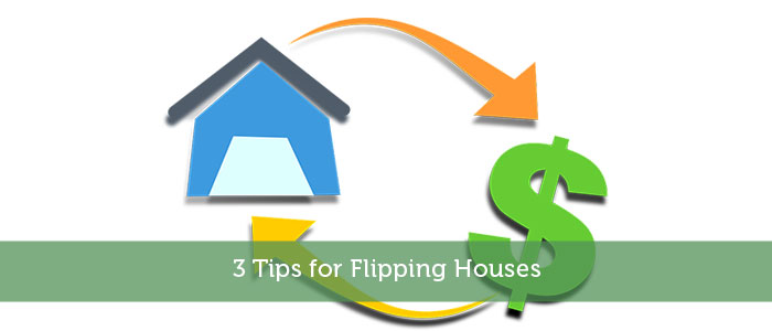 3 Tips for Flipping Houses