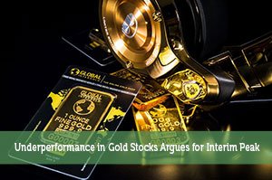 Jeremy Biberdorf-by-Underperformance in Gold Stocks Argues for Interim Peak