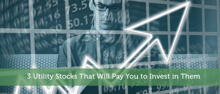 3 Utility Stocks That Will Pay You to Invest in Them