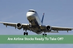 Are Airline Stocks Ready To Take Off?