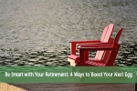 Be Smart with Your Retirement: 4 Ways to Boost Your Nest Egg