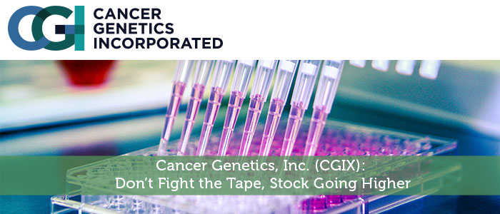 Cancer Genetics, Inc. (CGIX): Don't Fight the Tape, Stock Going Higher