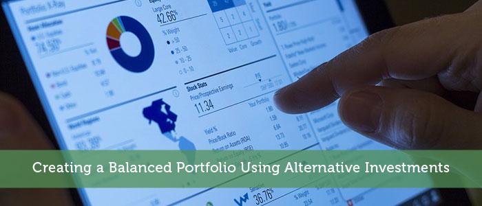 Creating a Balanced Portfolio Using Alternative Investments