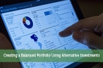 Creating a Balanced Portfolio Using Alternative Investments