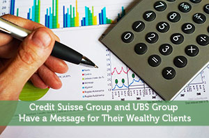 Credit Suisse Group and UBS Group Have a Message for Their Wealthy Clients