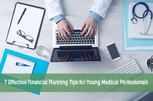 7 Effective Financial Planning Tips for Young Medical Professionals