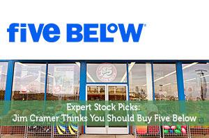 Expert Stock Picks: Jim Cramer Thinks You Should Buy Five Below