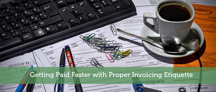 Getting Paid Faster with Proper Invoicing Etiquette