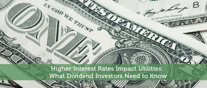 Higher Interest Rates Impact Utilities: What Dividend Investors Need to Know