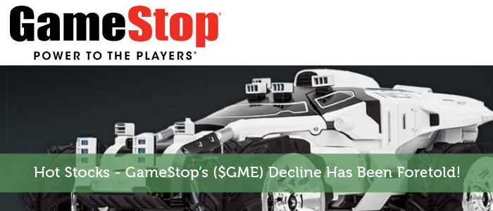 Hot Stocks - GameStop's ($GME) Decline Has Been Foretold!