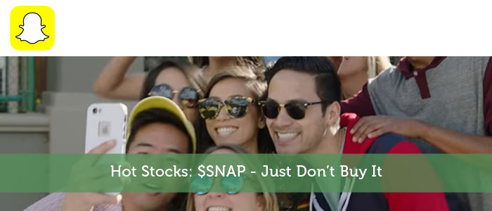 Hot Stocks: $SNAP - Just Don't Buy It