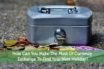 How Can You Make The Most Of Currency Exchange To Find Your Next Holiday?