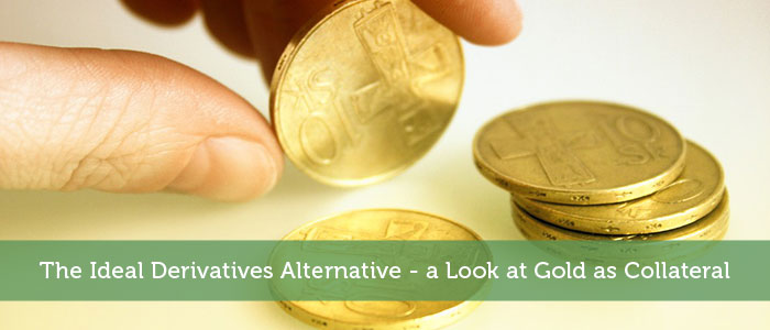 The Ideal Derivatives Alternative - a Look at Gold as Collateral