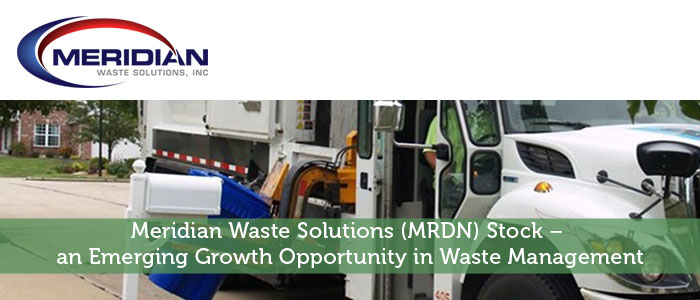 Meridian Waste Solutions (MRDN) Stock – an Emerging Growth Opportunity in Waste Management