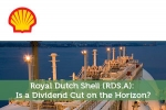 Royal Dutch Shell (RDS.A): Is a Dividend Cut on the Horizon?