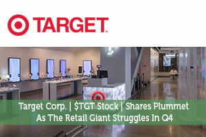 Target Corp. | $TGT Stock | Shares Plummet As The Retail Giant Struggles In Q4