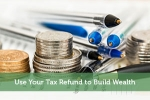 Use Your Tax Refund to Build Wealth