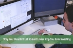 Why You Shouldn't Let Student Loans Stop You from Investing