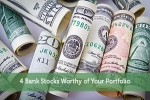 4 Bank Stocks Worthy of Your Portfolio
