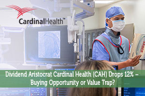 Dividend Aristocrat Cardinal Health (CAH) Drops 12% – Buying Opportunity or Value Trap?