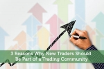 3 Reasons Why New Traders Should Be Part of a Trading Community