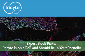 Expert Stock Picks: Incyte Is on a Roll and Should Be in Your Portfolio