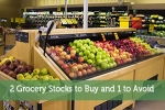 2 Grocery Stocks to Buy and 1 to Avoid