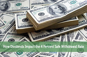 How Dividends Impact the 4 Percent Safe Withdrawal Rate