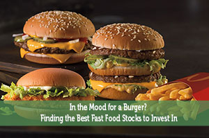 In the Mood for a Burger? Finding the Best Fast Food Stocks to Invest In